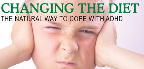 Changing the diet -the natural way to cope with ADHD