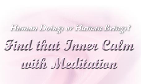 Human Doings or Human Beings? Find that Inner Calm with Meditation.
