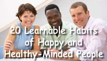 20 Learnable habits of happy and healthy-minded people