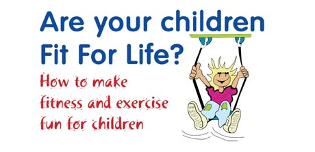 Are your children fit for life? - How to make fitness and exercise fun for children