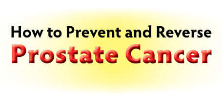 how to prevent and reverse prostate cancer.