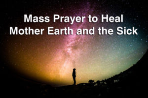 Mass Prayer to Heal Mother Earth and the Sick